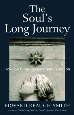 <B>Soul's Long Journey </B><I> How the Bible Reveals Reincarnation</I>