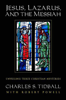Image for <B>Jesus, Lazarus, and the Messiah </B><I> Unveiling Three Christian Mysteries</I>