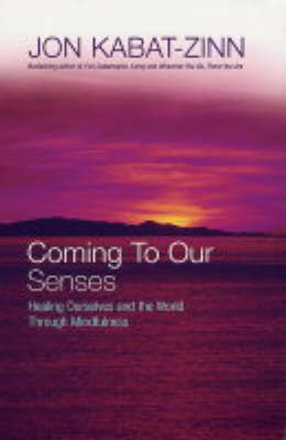 Image for <B>Coming to Our Senses </B><I> Healing Ourselves and the World Through Mindfulness</I>