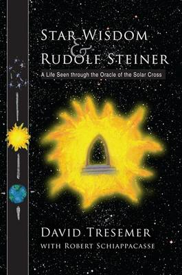 Image for <B>Star Wisdom and Rudolf Steiner </B><I> A Life Seen Through the Oracle of the Solar Cross</I>