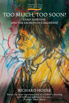 Image for <B>Too Much, Too Soon? </B><I> Early Learning and the Erosion of Childhood</I>