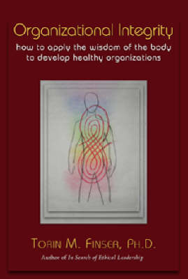Image for <B>Organizational Integrity </B><I> How to Apply the Wisdom of the Body to Develop Healthy Organizations</I>