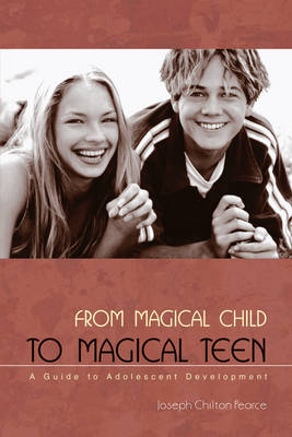 Image for <B>From Magical Child to Magical Teen </B><I> A Guide to Adolescent Development</I>