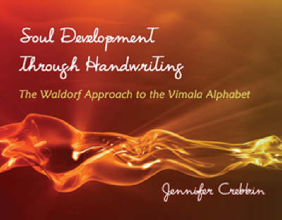 Image for <B>Soul Development Through Handwriting </B><I> The Waldorf Approach to the Vimala Alphabet</I>