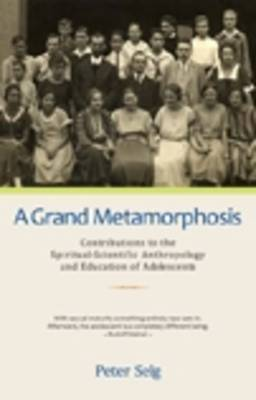 Image for <B>Grand Metamorphosis, A </B><I> Contributions to the Spiritual-scientific Anthropology and Education of Adolescents</I>