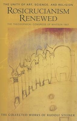 Image for <B>Rosicrucianism Renewed </B><I> The Unity of Art, Science and Religion.  The Theosophical Congress of Whitsun 1907</I>