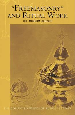Image for <B>Freemasonry and Ritual Work </B><I> The Misraim Service - Texts and Documents from the Cognitive-ritual Section of the Esoteric School 1904-1919</I>