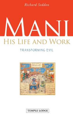 Image for <B>Mani </B><I> His Life and Work, Transforming Evil</I>