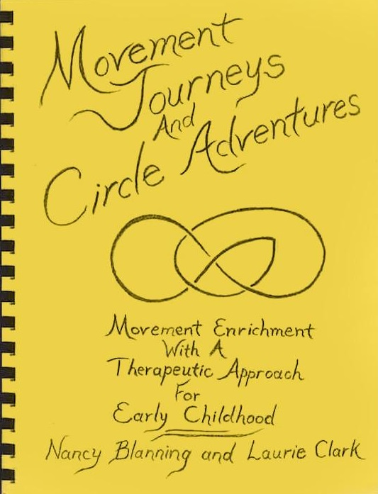 Image for <B>Movement Journeys and Circle Adventures </B><I> Movement Enrichment with a Therapeutic Approach for Early Childhood <br>Nancy Blanning and Laurie Clark</I>