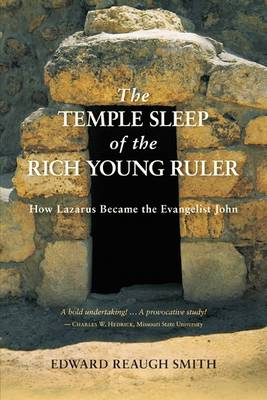 Image for <B>Temple Sleep of the Rich Young Ruler </B><I> How Lazarus Became the Evangelist John</I>