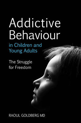 Image for <B>Addictive Behaviour in Children and Young Adults </B><I> The Struggle for Freedom</I>