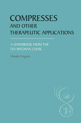 Image for <B>Compresses and Other Therapeutic Applications </B><I> A Handbook from the Ita Wegman Clinic</I>