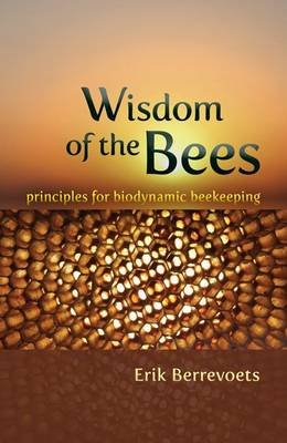 Image for <B>Wisdom of the Bees </B><I> Principles for Biodynamic Beekeeping</I>
