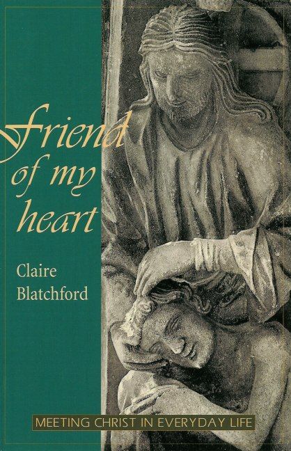 Image for <B>Friend of My Heart: Meeting Christ in Everyday Life </B><I> </I>