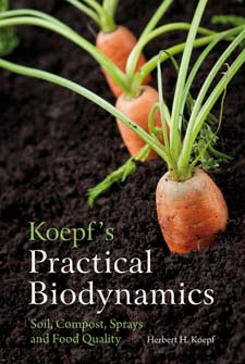 Image for <B>Koepf's Practical Biodynamics </B><I> Soil,Compost,Sprays and Food Quality</I>
