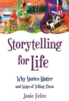 Image for <B>Storytelling For Life </B><I> Why Stories Matter and Ways of Telling Them</I>