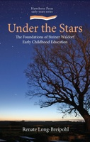 Image for <B>Under the Stars </B><I> The Foundations of Steiner Waldorf Early Childhood Education</I>