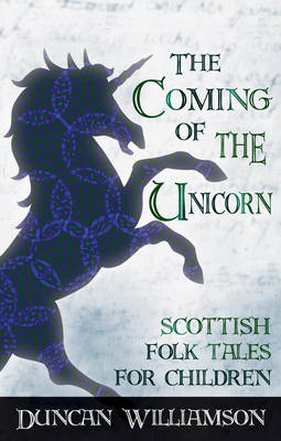 Image for <B>Coming of the Unicorn </B><I> Scottish Folk Tales for Children</I>