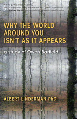 Image for <B>Why the World Around You Isn't As It Appears </B><I> A Study Of Owen Barfield.</I>