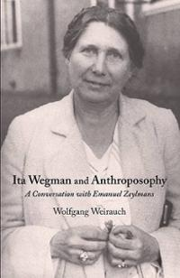 Image for <B>Ita Wegman and Anthroposophy </B><I> A conversation with Emmanuel Zeylmans</I>