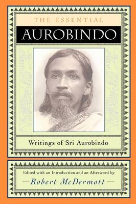 Image for <B>Essential Aurobindo, The </B><I> Writings of Sri Aurobindo</I>