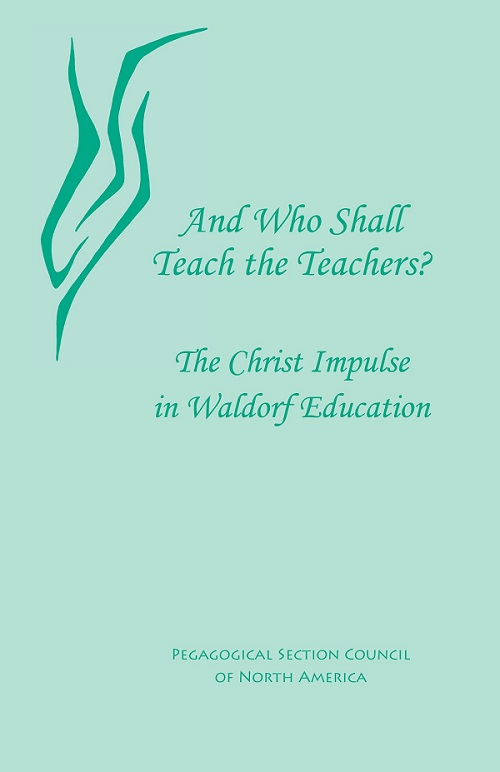 Image for <B>And Who Shall Teach the Teachers </B><I> The Christ Impulse in Waldorf Education</I>