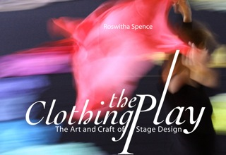 Image for <B>Clothing the Play </B><I> The Art and Craft of Stage Design</I>