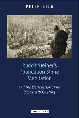 Image for <B>Rudolf Steiner's Foundation Stone Meditation </B><I> and the Destruction of the Twentieth Century</I>