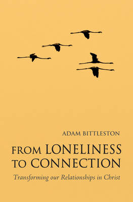 Image for <B>From Loneliness to Connection </B><I> Transforming Our Relationships in Christ</I>
