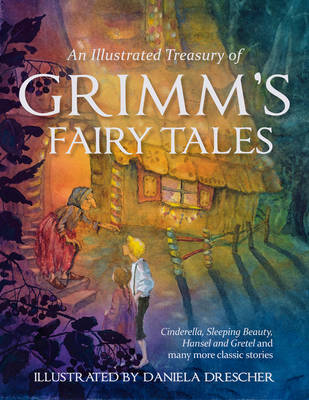 Image for <B>Illustrated Treasury of Grimm's Fairy Tales </B><I> Cinderella, Sleeping Beauty, Hansel and Gretel and Many More Classic Stories</I>