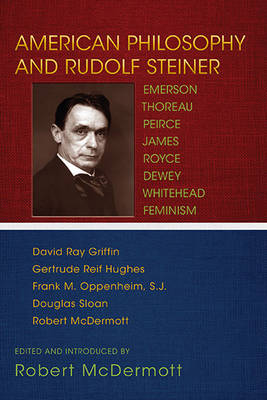 Image for <B>American Philosophy and Rudolf Steiner </B><I> Emerson, Thoreau, Peirce, James, Royce, Dewey, Whitehead, Feminism</I>