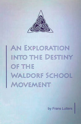 Image for <B>Exploration into the Destiny of the Waldorf School Movement </B><I> </I>