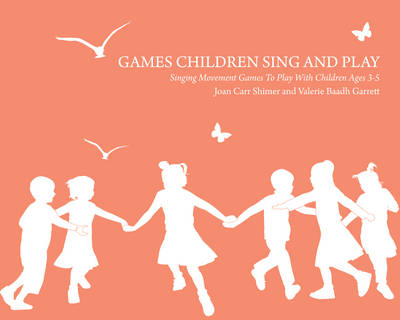 Image for <B>Games Children Sing and Play </B><I> Singing Movement Games to Play with Children Ages 3-7</I>
