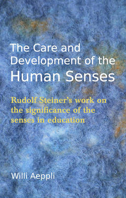 Image for <B>Care and Development of the Human Senses </B><I> Rudolf Steiner's Work on the Significance of the Senses in Education</I>
