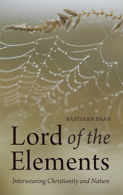 Image for <B>Lord of the Elements </B><I> Interweaving Christianity and Nature</I>