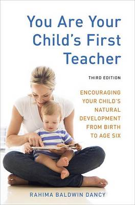 Image for <B>You are Your Child's First Teacher </B><I> Encouraging Your Child's Natural Development from Birth to Age Six</I>
