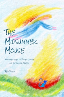 Image for <B>Midsummer Mouse </B><I> Midsummer Tales of Tiptoes Lightly and the Summer Queen</I>