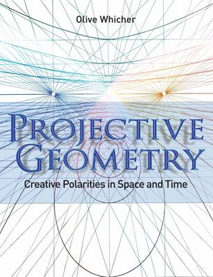 Image for <B>Projective Geometry </B><I> Creative Polarities in Space and Time</I>