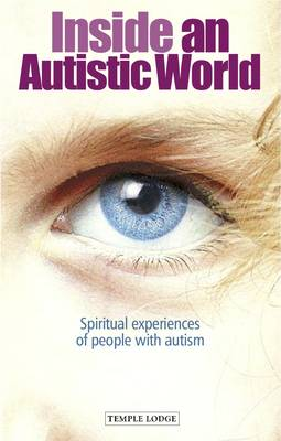 Image for <B>Inside an Autistic World </B><I> Spiritual Experiences of People with Autism</I>