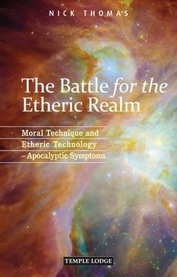 Image for <B>Battle for the Etheric Realm </B><I> Moral Technique and Etheric Technology - Apocalyptic Symptoms</I>
