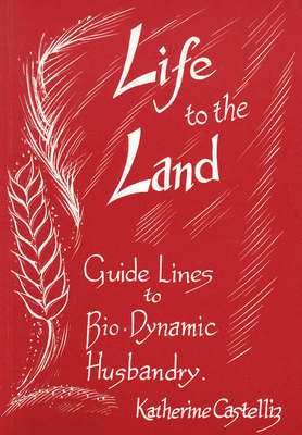 Image for <B>Life to the Land </B><I> Guidelines to Biodynamic Husbandry</I>