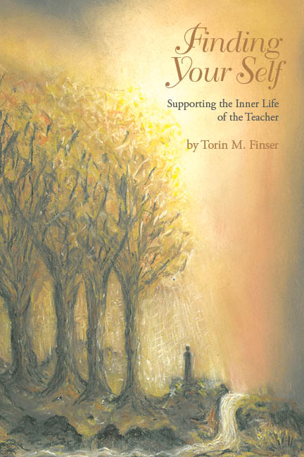 Image for <B>Finding Your Self </B><I> Supporting the Inner Life of the Teacher</I>