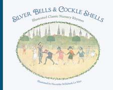 Image for <B>Silver Bells and Cockle Shells </B><I> Illustrated Classic Nursery Rhymes</I>