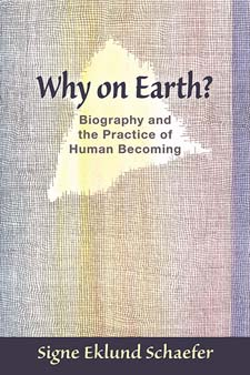 Image for <B>Why on Earth? </B><I> Biography and the Practice of Human Becoming</I>