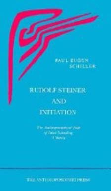 Image for <B>Rudolf Steiner and Initiation </B><I> The Anthroposophical Path of Inner Schooling: a Survey</I>