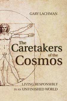 Image for <B>Caretakers of the Cosmos </B><I> Living Responsibly in an Unfinished World</I>