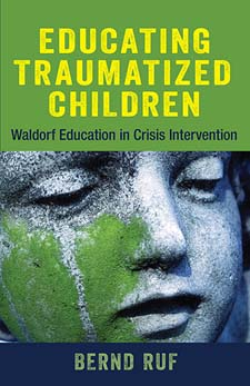 Image for <B>Educating Traumatized Children </B><I> Waldorf Education in Crisis Intervention</I>