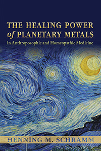 Image for <B>Healing Power of Planetary Metals, The </B><I> in Anthroposophic and Homeopathic Medicine</I>