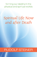 Image for <B>Spiritual Life Now and After Death </B><I> Forming Our Destiny in the Physical and Spiritual Worlds</I>
