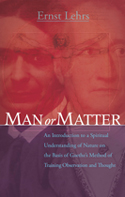 Image for <B>Man or Matter </B><I> An Introduction to a Spiritual Understanding of Nature on the Basis of Goethe's Method of Training Observation and Thought</I>